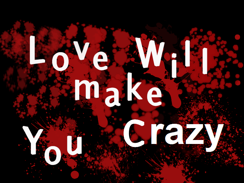 love will make you crazy